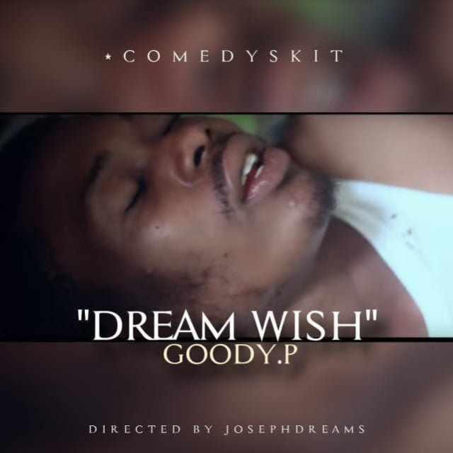 goody-dream-wish1 #HKM Comedy Skit Download: Goody P - Dream Wish | @iamgoodyp