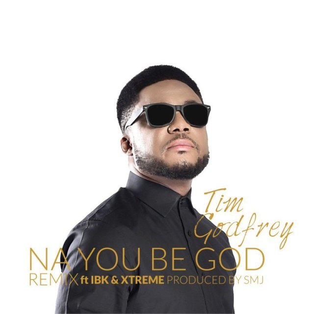 Download-MP3-Tim-Godfrey-Na-You-Be-God-remix-ft.-IBK-Xtreme-Artwork Download MP3: Tim Godfrey - Na You Be God (remix) ft. IBK & Xtreme |[@timgodfrey79]