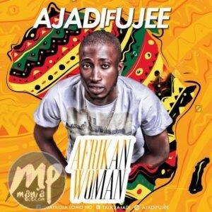 AA MP3: Ajadifujee – Afrikan Woman | @talk2_ajadi