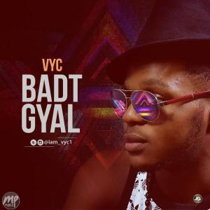 "VYC-Official-1-300x300 MP3: VYC - ""Badt Gyal"" 