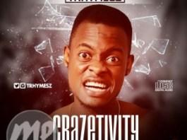 MIXTAPE: TRHYMESZ - CRAZETIVITY | @Trhymesz #CrazetivityMixtape
