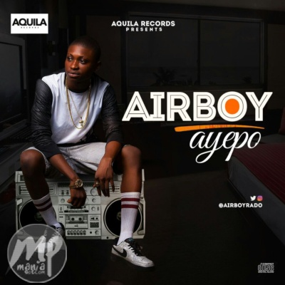 Download MP3: Airboy -  Ayepo |[@airboyrado]
