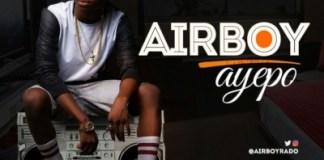 Download MP3: Airboy -  Ayepo |[@airboyrado]
