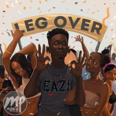 Download MP3: Mr Eazi - Leg Over |[@mreazi]