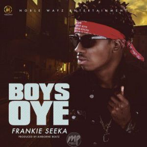 "Boys-Oye-300x300 MP3: Frankie Seeka - ""Boys Oye"""