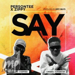 "IMG-20170210-WA0024-300x300 MP3: Persontee X Zippy - ""Say"""