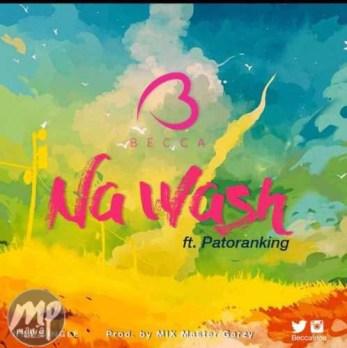 becca MP3: Becca - Na Wash ft. Patoranking |[@beccafrica]