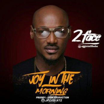 IMG-20170328-WA0003 MP3: 2Baba (2face) - Joy In The Morning (freestyle) |[@official2baba]