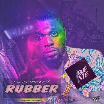 MP3: Flashmoney – Rubber + Be Me | [@FLASHMONEY3]