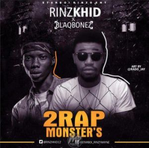 IMG-20170409-WA0004-300x298 Rinzkhid ft. BlaqBonez - 2Rap Monster's   @Rinzkhid12