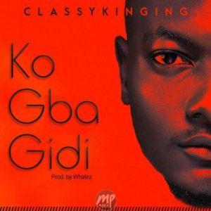 """cl-300x300 MP3: ClassyKinging - """"Ko Gba Gidi"""" (prod By Whalez)"""