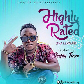 MIXTAPE: Dj Tizzy - Highly Rated (The Mix) | @Dejaytizzy
