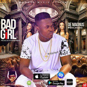 MP3: De Magnus – Bad Girl (Prod. By BlaiseBeatz)