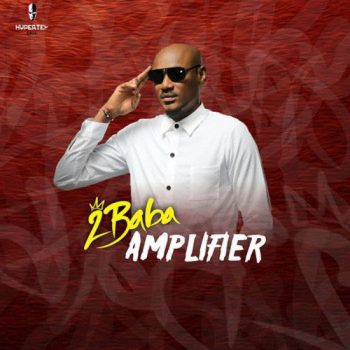2Baba-E28093-Amplifier-350x350-1 [Fresh Music] 2Baba - Amplifier |[@official2baba]