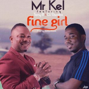 Kel-300x300 VIDEO & AUDIO: Mr Kels ft Tony B - Fine Girl (Prod. Austynobeatz)