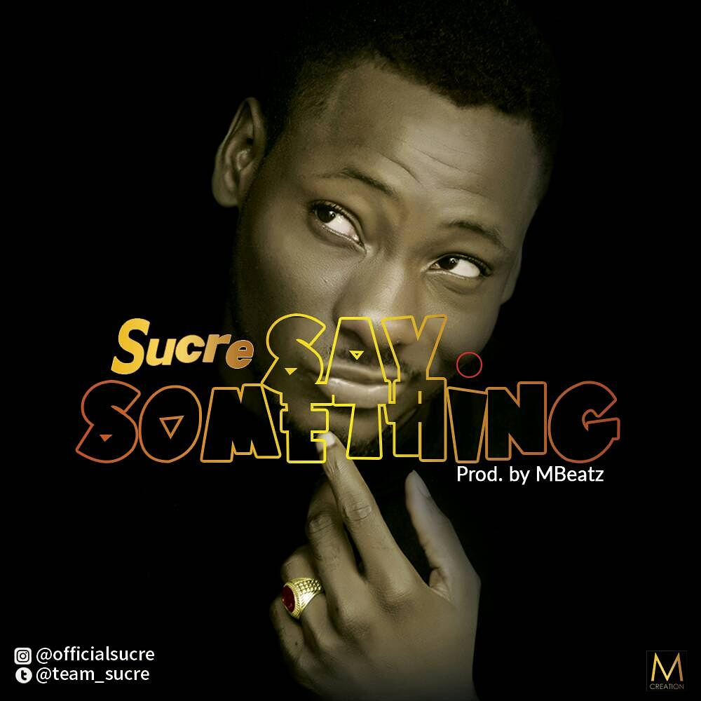 Mpe: Sucre - Say Something (Prod. By MBeatz) | @Team_Sucre