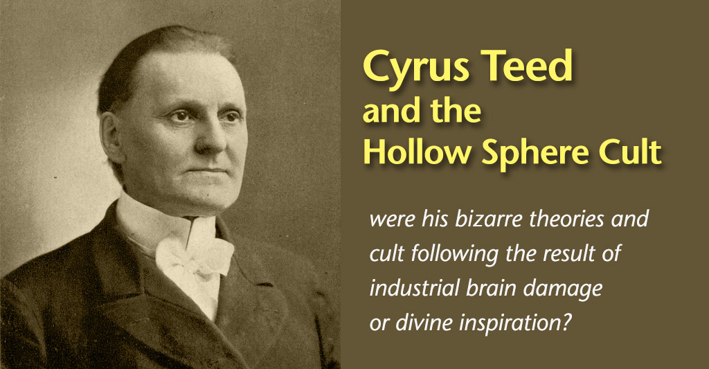 Cyrus Teed and the Hollow Sphere Cult