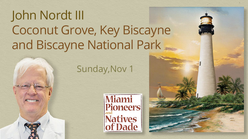 John Nordt III - history of Coconut Grove, Key Biscayne, Biscayne National Park