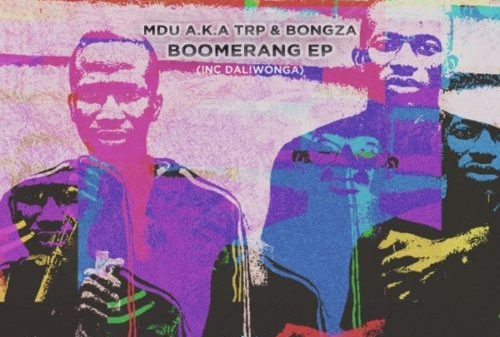 Mdu a.k.a TRP & Bongza – Boomerang