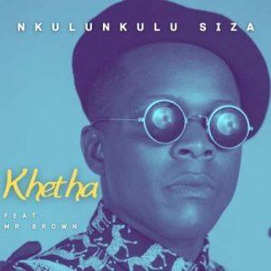 Khetha – Nkulunkulu Siza Ft. Mr Brown Hiphopza Mposa.co .za  300x300 - Khetha – Nkulunkulu Siza Ft. Mr Brown