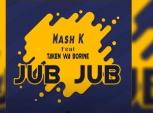 Mash K – Jub Jub Ft. Taken wabo Rinee Hiphopza Mposa.co .za  300x222 - Mash K – Jub Jub Ft. Taken wabo Rinee