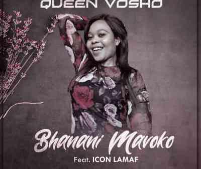 Queen Vosho – Bhanani Mavoko Ft. Icon Lamaf Mp3 download