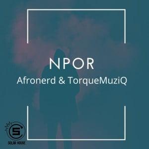 AfroNerd – Npor Ft. TorQue MuziQ Hiphopza Mposa.co .za  - AfroNerd – Npor Ft. TorQue MuziQ