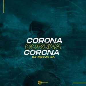 Dj Msoja SA Corona Afro Tech mp3 image Mposa.co .za  300x300 - DJ Msoja SA – Corona (Afro Tech)