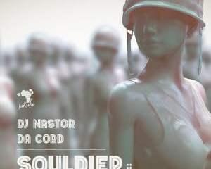 Dj Nastor & Da Cord – Souldier II Mp3 download