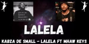 Kabza De Small – LALELA ft Mhaw Keys mp3 download Mposa.co .za  300x148 - Kabza De Small – LALELA Ft. Mhaw Keys