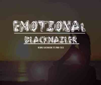 Pro-Tee & King Saiman – Emotional Blackmailer Mp3 download