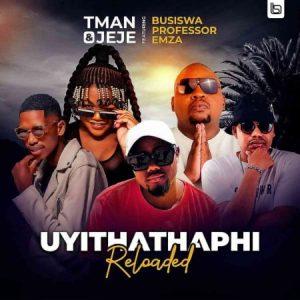 T Man Jeje – Uyithathaphi Reloaded ft. Busiswa Professor Emza Mposa.co .za  300x300 - T Man & Jeje – Uyithathaphi Reloaded ft. Busiswa, Professor & Emza