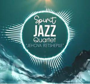 Spirit Of Praise – Spirit Jazz Quartet Jehova Retshepile Mposa.co .za  300x281 - Spirit Of Praise – Spirit Jazz Quartet (Jehova Retshepile)
