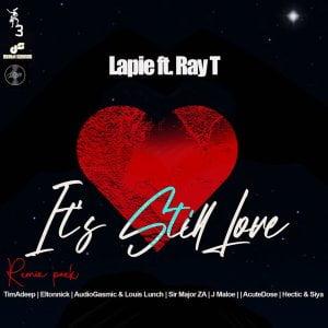 Lapie Ray T – Its Still Love TimAdeep Afrik Mix mp3 download zamusic Hip Hop More Mposa.co .za  - Lapie, Ray T – It's Still Love (Hectic & Siyal Mix Remix)