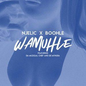 01 Wamuhle feat  Da Muziqal Chef De Mthuda mp3 image Hip Hop More Mposa.co .za  - Njelic & Boohle – Wamuhle ft. Da Muziqal Chief & De Mthuda