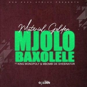 Material Golden – Mjolo Baxolele Ft. King Monopoly Mbombi de Shebinato mp3 download zamusic Hip Hop More Mposa.co .za  - Material Golden – Mjolo Baxolele Ft. King Monopoly & Mbombi de Shebinato