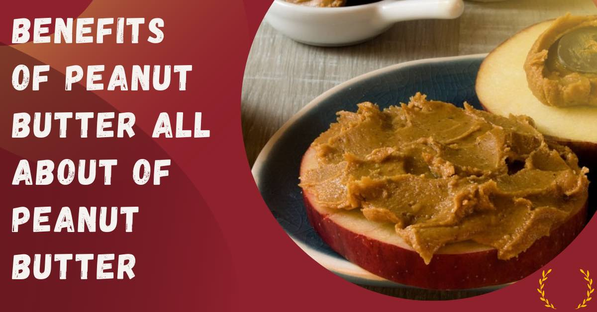 Benefits Of Peanut Butter | All About Of Peanut Butter