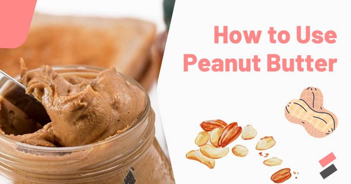 How to Use Peanut Butter