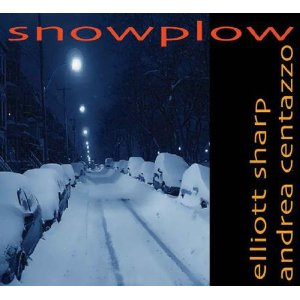 Elliott Sharp, Andrea Centazzo – Snowplow