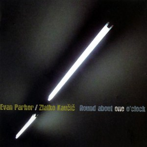 Evan Parker & Zlatko Kaučič – Round About One O'clock