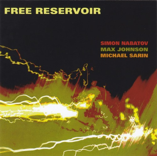 Simon Nabatov, Max Johnson & Michael Sarin - (2017) Free Reservoir