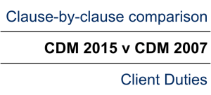 Client Duties – Comparing the changes in the CDM 2015 Regulations and CDM 2007