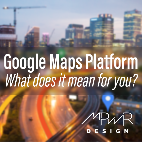 Google Maps Platform: What does it mean for you? - MPWR Design on online maps, waze maps, road map usa states maps, stanford university maps, ipad maps, amazon fire phone maps, goolge maps, googie maps, topographic maps, msn maps, android maps, iphone maps, aerial maps, googlr maps, microsoft maps, gppgle maps, gogole maps, bing maps, search maps, aeronautical maps,