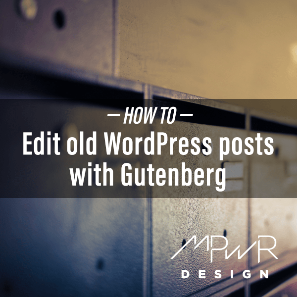 How to edit old WordPress posts with Gutenberg