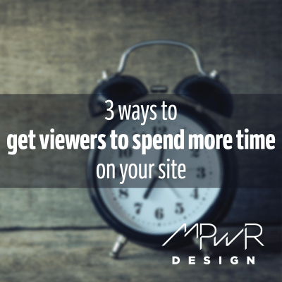 3 ways to get viewers to spend more time on your site