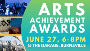 """Event banner a blue and green ombre semi-circle on the right with white and yellow text that reads """"Arts Achievement Awards. June 27, 6-8 pm. At the Garage, Burnsville. On the left there are 3 images stacked vertically placed on top of one another. Top image is a group of iceskating theater performers. The middle photo is a close up of a Mexican indigenous drum being played. The bottom photo is a landscape image of Asian American artists shooting a film set with the Stone Arch bridge."""