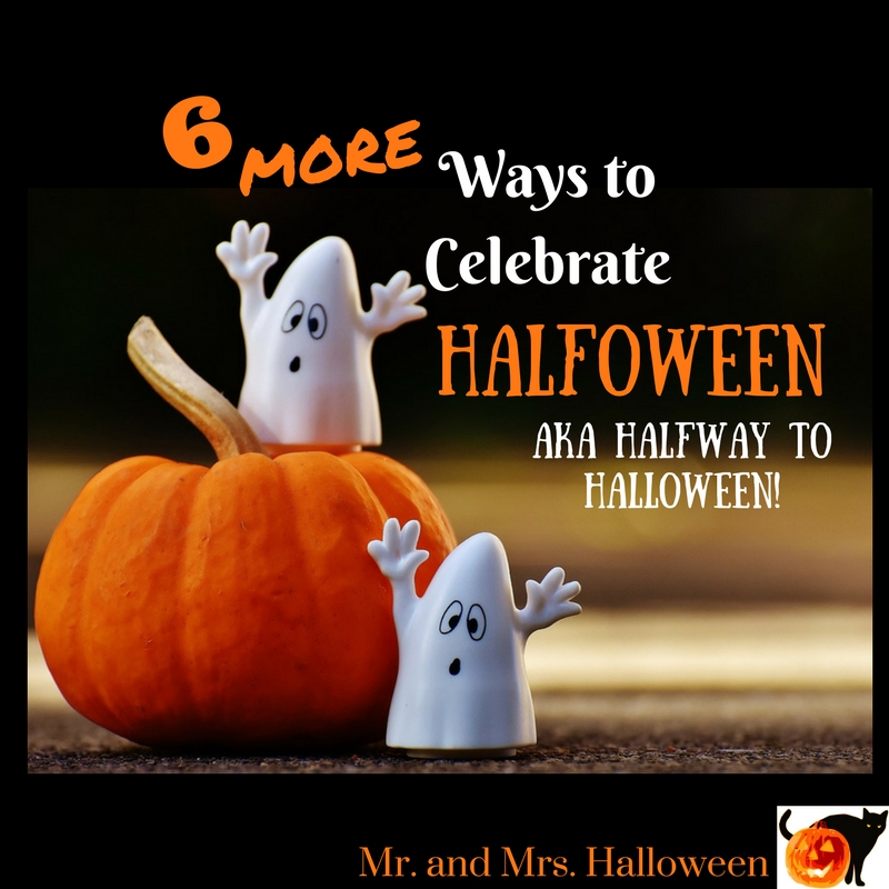 6 MORE Ways to Celebrate Halfoween aka Half Way to Halloween!