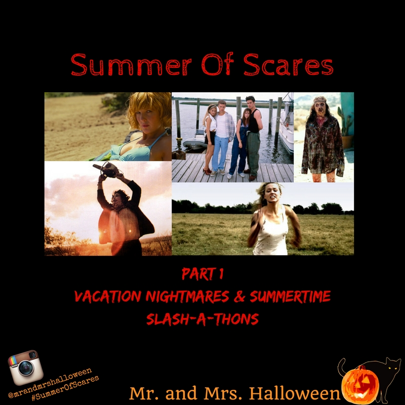 Summer Of Scares - Part 1: Vacation Nightmares & Summertime Slash-a-thons!