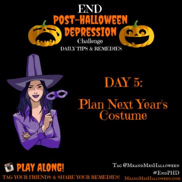 End post-Halloween Depression Plan Next Year's Costume