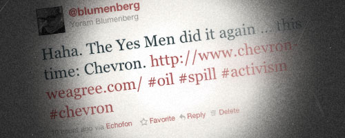 Haha. The Yes Men did it again … this time: Chevron. http://www.chevron-weagree.com/ #oil #spill #activism #chevron